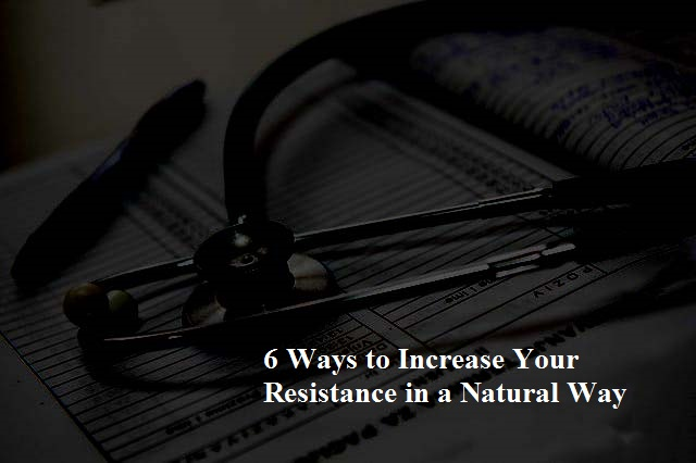 6-ways-to-increase-your-resistance-in-a-natural-way