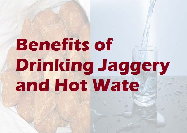 Benefits of Drinking Jaggery and Hot Wate